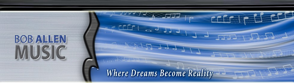 Bob Allen Music – Where Dreams Become Reality